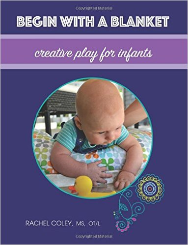 Begin With A Blanket: Creative Play For Infants